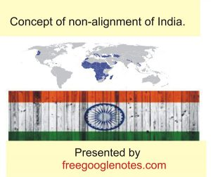 Concept of non-alignment of India.