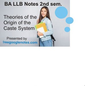 Critically discuss various theories of the origin of the Caste System