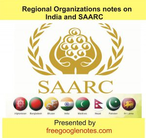 Regional Organizations notes on India and SAARC