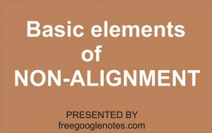 Non-Alignment: basic elements its role relevance in International Politics.