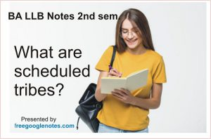 What are scheduled tribes: the official policy towards them and their difficulties.