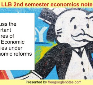 BA LLB 2nd semester economics notes pdf:Discuss the important features of New Economic Policies under Economic reforms