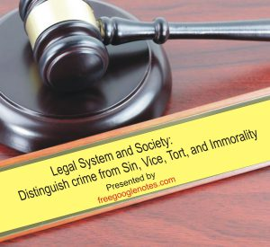 Legal System and Society: Distinguish crime from Sin, Vice, Tort, and Immorality
