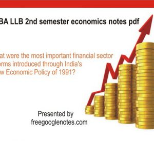 BA LLB 2nd semester economics notes pdf :Give a critical evaluation of the financial sector reforms in India in the post-1991 period