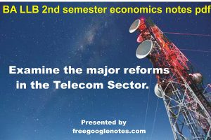 BA LLB 2nd semester economics notes pdf:Examine the major reforms in the Telecom Sector